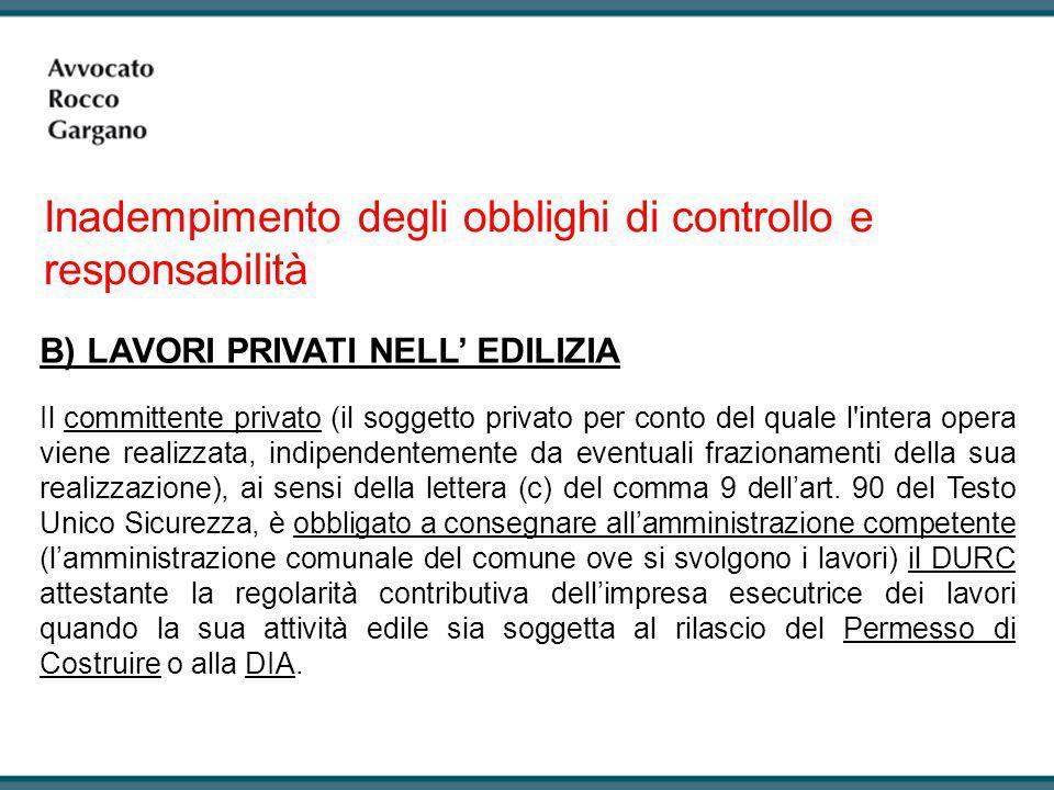 Inadempimento degli obblighi di controllo e responsabilità B) LAVORI PRIVATI NELL' EDILIZIA Il committente privato (il soggetto privato per conto del