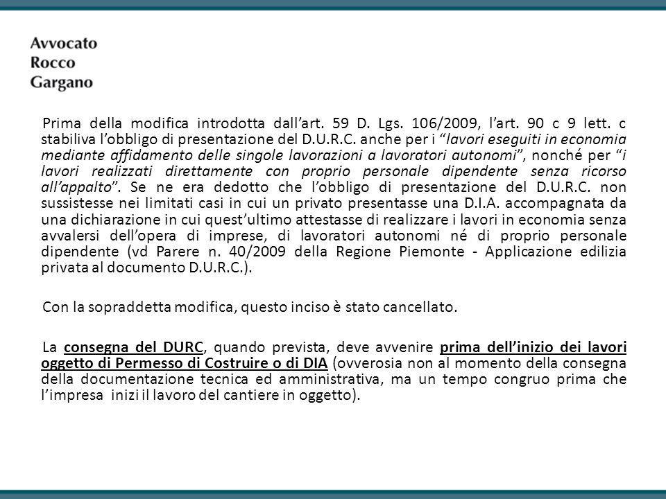 """Prima della modifica introdotta dall'art. 59 D. Lgs. 106/2009, l'art. 90 c 9 lett. c stabiliva l'obbligo di presentazione del D.U.R.C. anche per i """"la"""