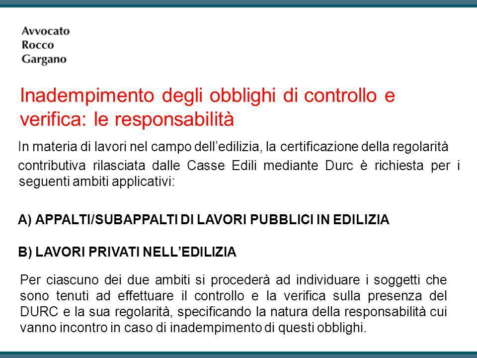 In materia di lavori nel campo dell'edilizia, la certificazione della regolarità contributiva rilasciata dalle Casse Edili mediante Durc è richiesta p
