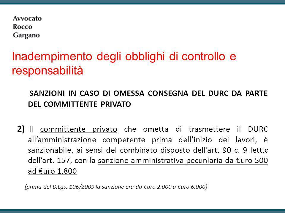 SANZIONI IN CASO DI OMESSA CONSEGNA DEL DURC DA PARTE DEL COMMITTENTE PRIVATO 2) Il committente privato che ometta di trasmettere il DURC all'amminist