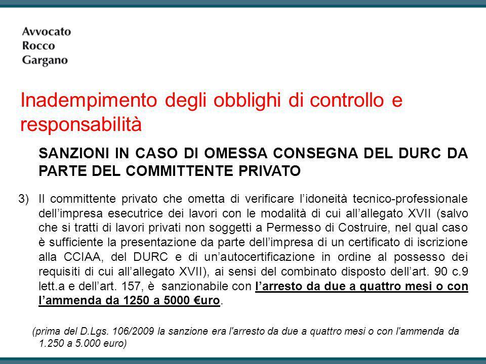 SANZIONI IN CASO DI OMESSA CONSEGNA DEL DURC DA PARTE DEL COMMITTENTE PRIVATO 3)Il committente privato che ometta di verificare l'idoneità tecnico-pro