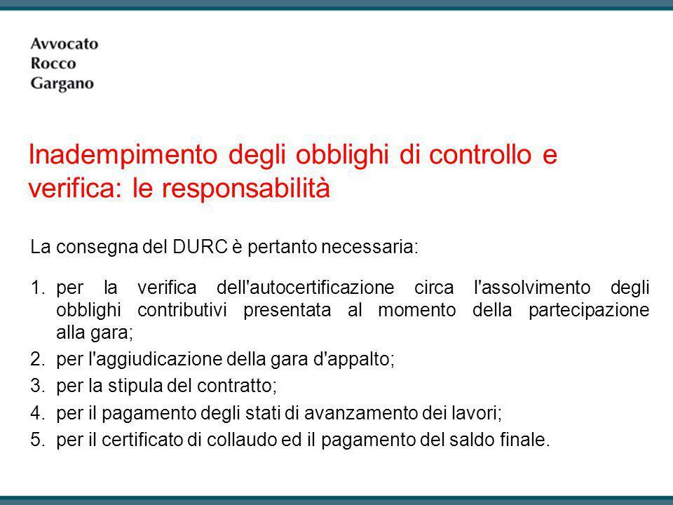 Inadempimento degli obblighi di controllo e verifica: le responsabilità Nell'ambito della stazione appaltante pubblica quali sono i soggetti che sono tenuti a richiedere all'impresa affidataria la consegna dei DURC e a verificarne la regolarità.