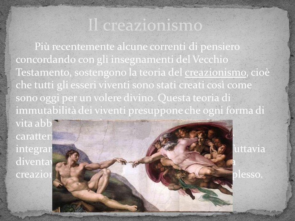 Più recentemente alcune correnti di pensiero concordando con gli insegnamenti del Vecchio Testamento, sostengono la teoria del creazionismo, cioè che