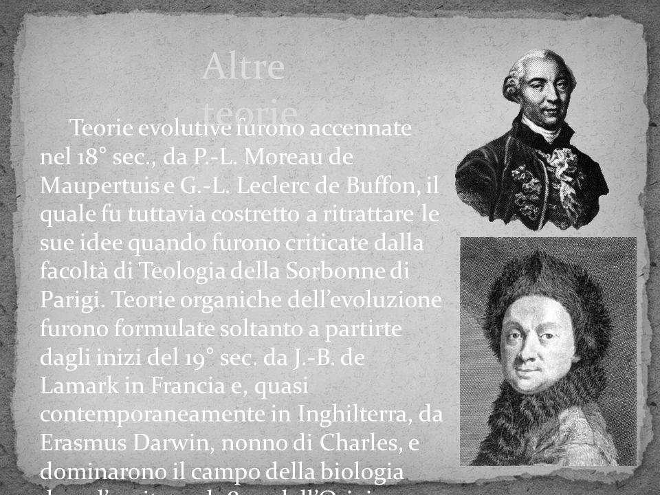 Teorie evolutive furono accennate nel 18° sec., da P.-L. Moreau de Maupertuis e G.-L. Leclerc de Buffon, il quale fu tuttavia costretto a ritrattare l