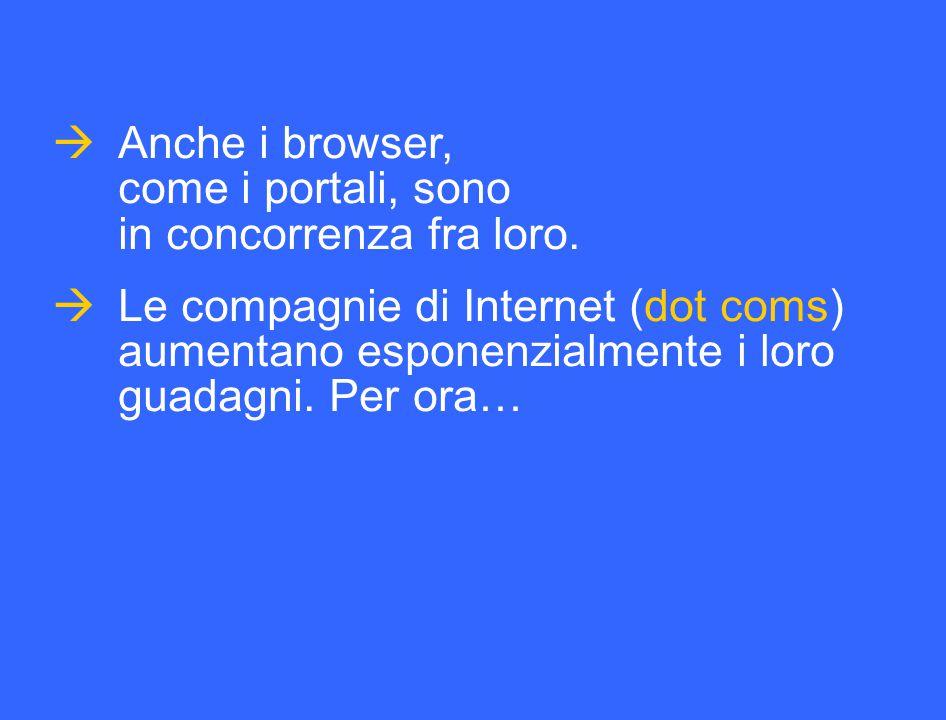  Anche i browser, come i portali, sono in concorrenza fra loro.