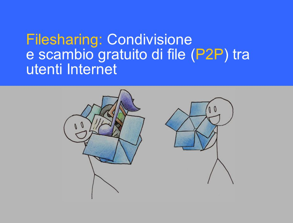Filesharing: Condivisione e scambio gratuito di file (P2P) tra utenti Internet