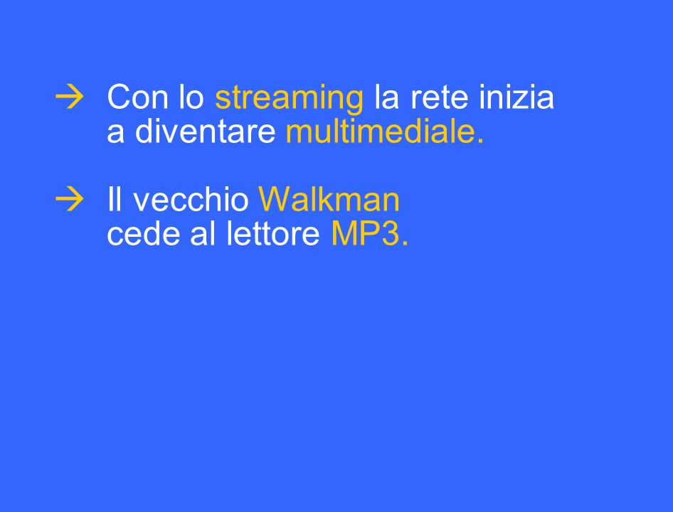  Con lo streaming la rete inizia a diventare multimediale.