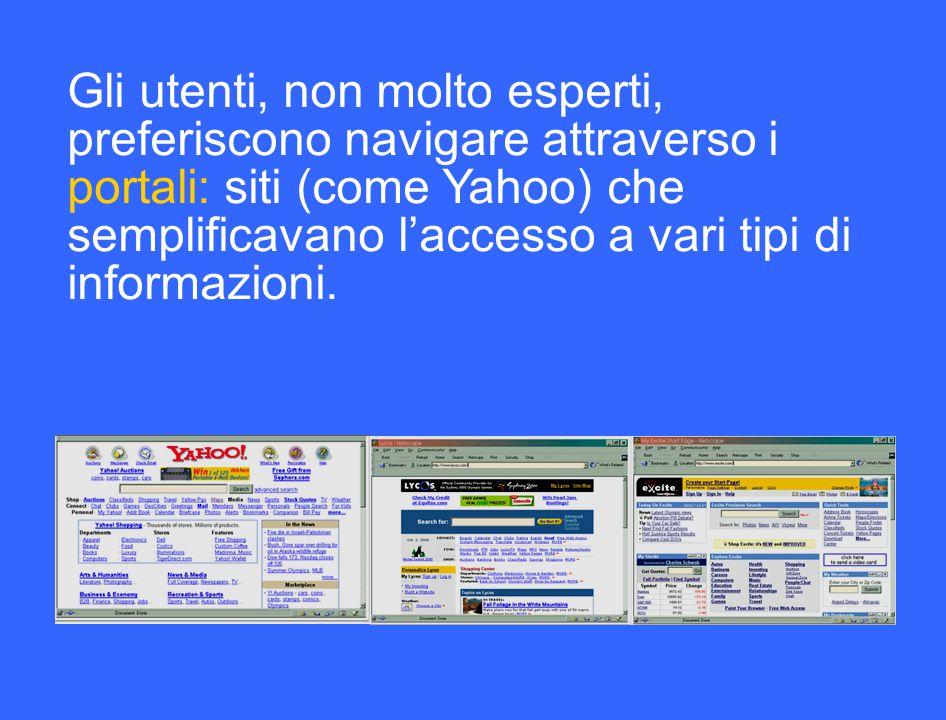 Gli utenti, non molto esperti, preferiscono navigare attraverso i portali: siti (come Yahoo) che semplificavano l'accesso a vari tipi di informazioni.