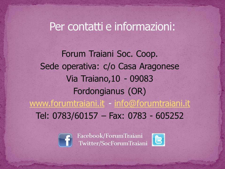 Forum Traiani Soc. Coop. Sede operativa: c/o Casa Aragonese Via Traiano,10 - 09083 Fordongianus (OR) www.forumtraiani.itwww.forumtraiani.it - info@for