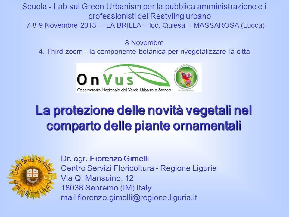 La protezione delle novità vegetali nel comparto delle piante ornamentali Dr. agr. Fiorenzo Gimelli Centro Servizi Floricoltura - Regione Liguria Via