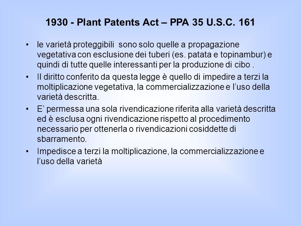1930 - Plant Patents Act – PPA 35 U.S.C. 161 le varietà proteggibili sono solo quelle a propagazione vegetativa con esclusione dei tuberi (es. patata