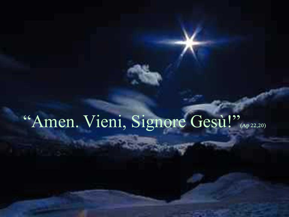 """""""Amen. Vieni, Signore Gesù!"""" (Ap 22,20)"""
