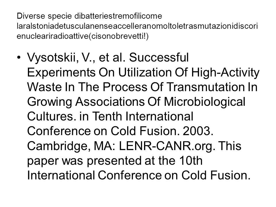 Diverse specie dibatteriestremofilicome laralstoniadetusculanenseaccelleranomoltoletrasmutazionidiscori enucleariradioattive(cisonobrevetti!) Vysotskii, V., et al.
