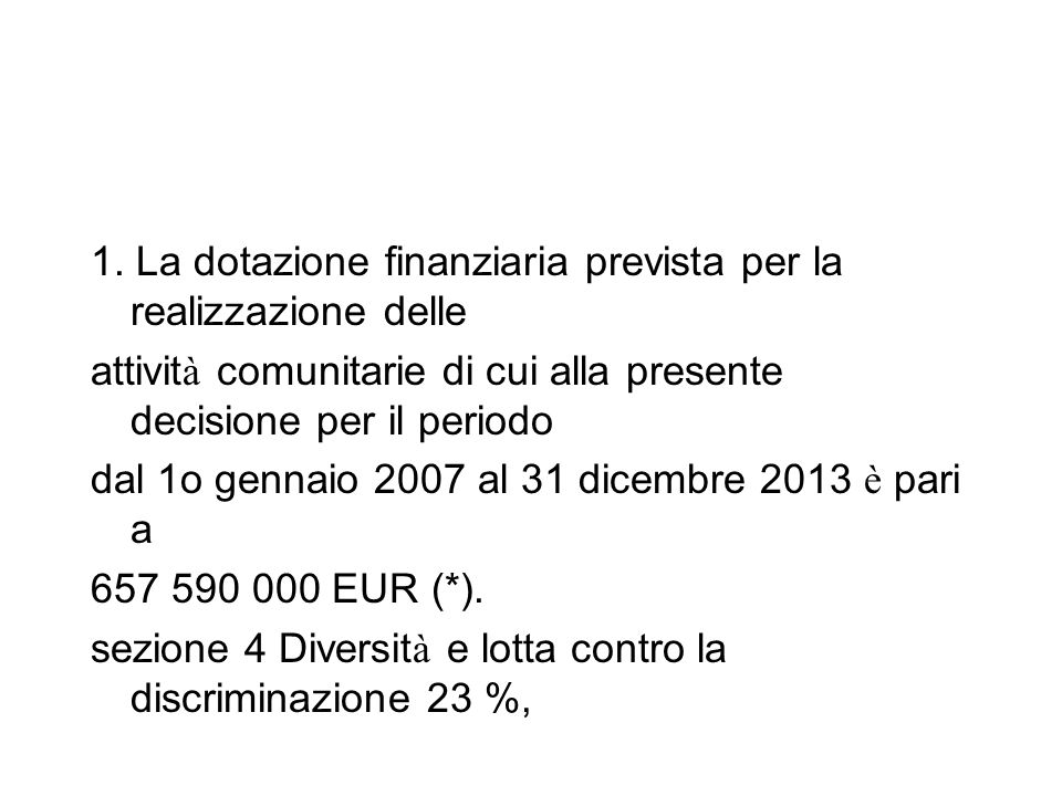 1. La dotazione finanziaria prevista per la realizzazione delle attivit à comunitarie di cui alla presente decisione per il periodo dal 1o gennaio 200