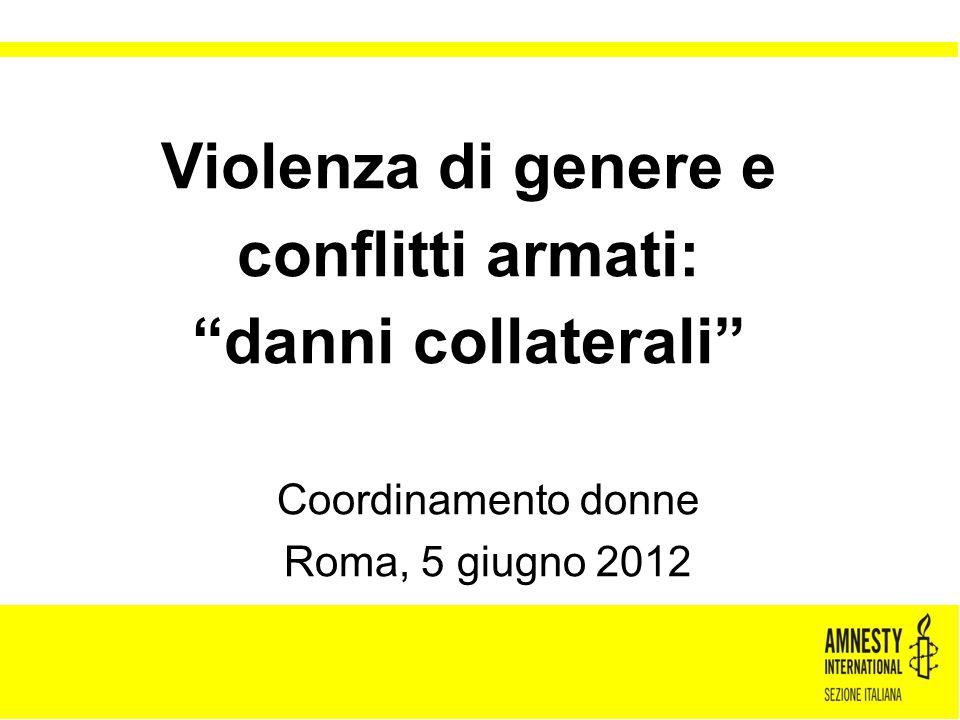 """Coordinamento donne Roma, 5 giugno 2012 Violenza di genere e conflitti armati: """"danni collaterali"""""""