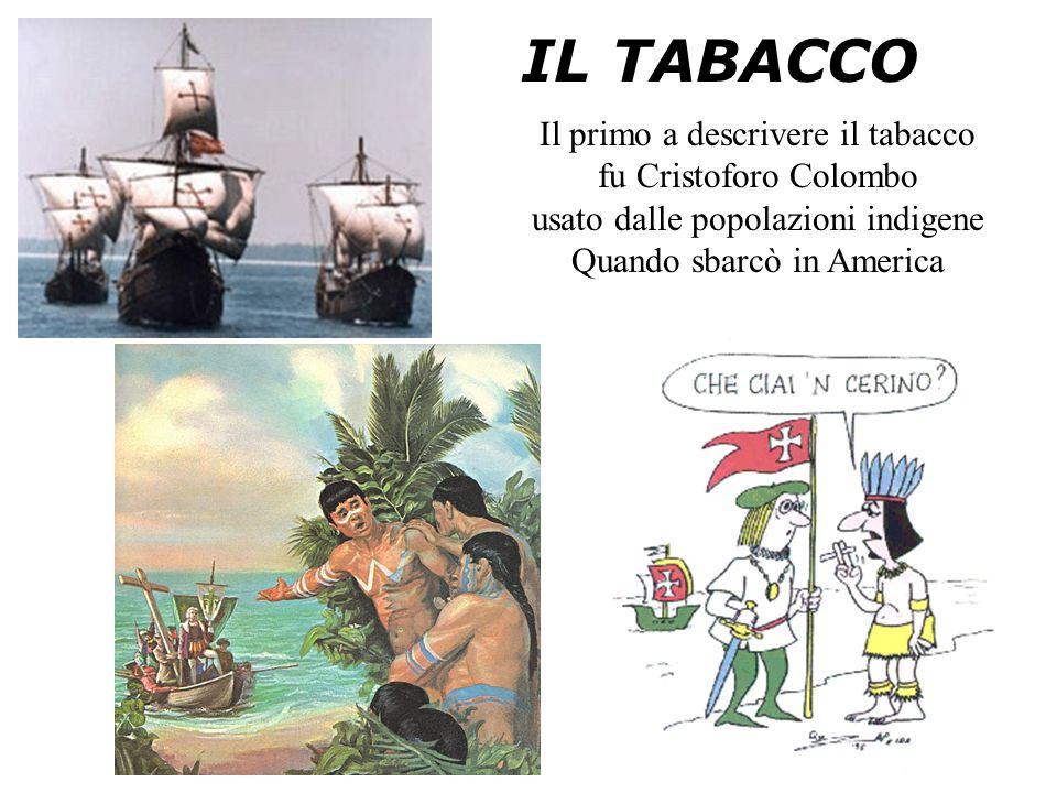 IL TABACCO Il primo a descrivere il tabacco fu Cristoforo Colombo usato dalle popolazioni indigene Quando sbarcò in America