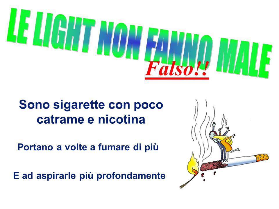 Falso!! Sono sigarette con poco catrame e nicotina Portano a volte a fumare di più E ad aspirarle più profondamente