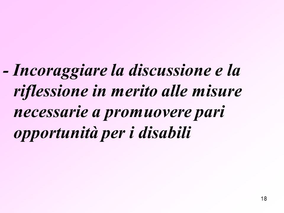 18 - Incoraggiare la discussione e la riflessione in merito alle misure necessarie a promuovere pari opportunità per i disabili