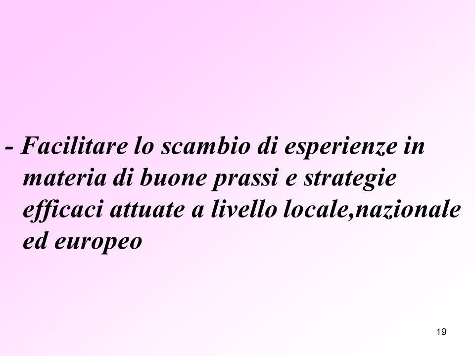 19 - Facilitare lo scambio di esperienze in materia di buone prassi e strategie efficaci attuate a livello locale,nazionale ed europeo
