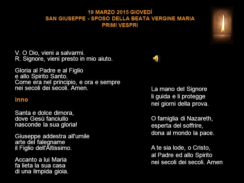 19 MARZO 2015 GIOVEDÌ SAN GIUSEPPE - SPOSO DELLA BEATA VERGINE MARIA PRIMI VESPRI V.
