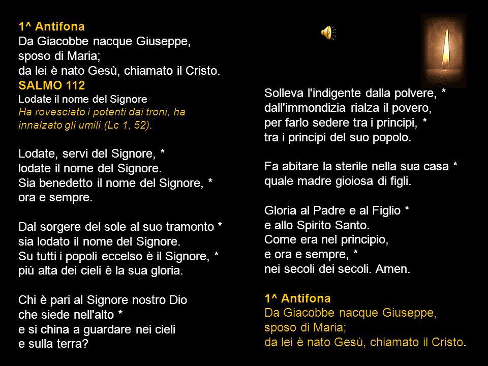 1^ Antifona Da Giacobbe nacque Giuseppe, sposo di Maria; da lei è nato Gesù, chiamato il Cristo.