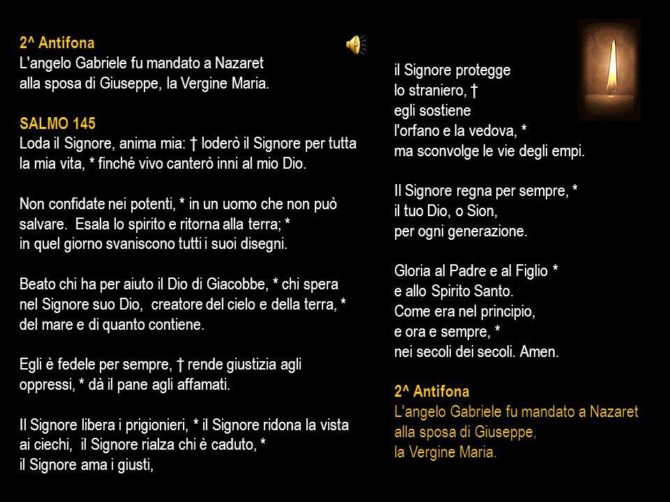 2^ Antifona L angelo Gabriele fu mandato a Nazaret alla sposa di Giuseppe, la Vergine Maria.