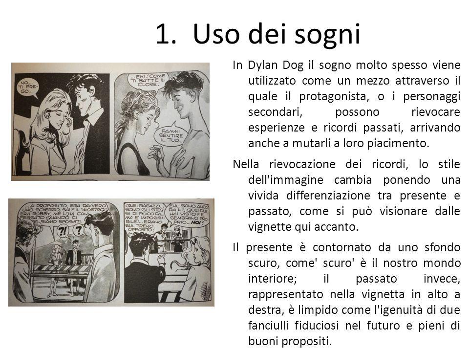 1.Uso dei sogni In Dylan Dog il sogno molto spesso viene utilizzato come un mezzo attraverso il quale il protagonista, o i personaggi secondari, posso