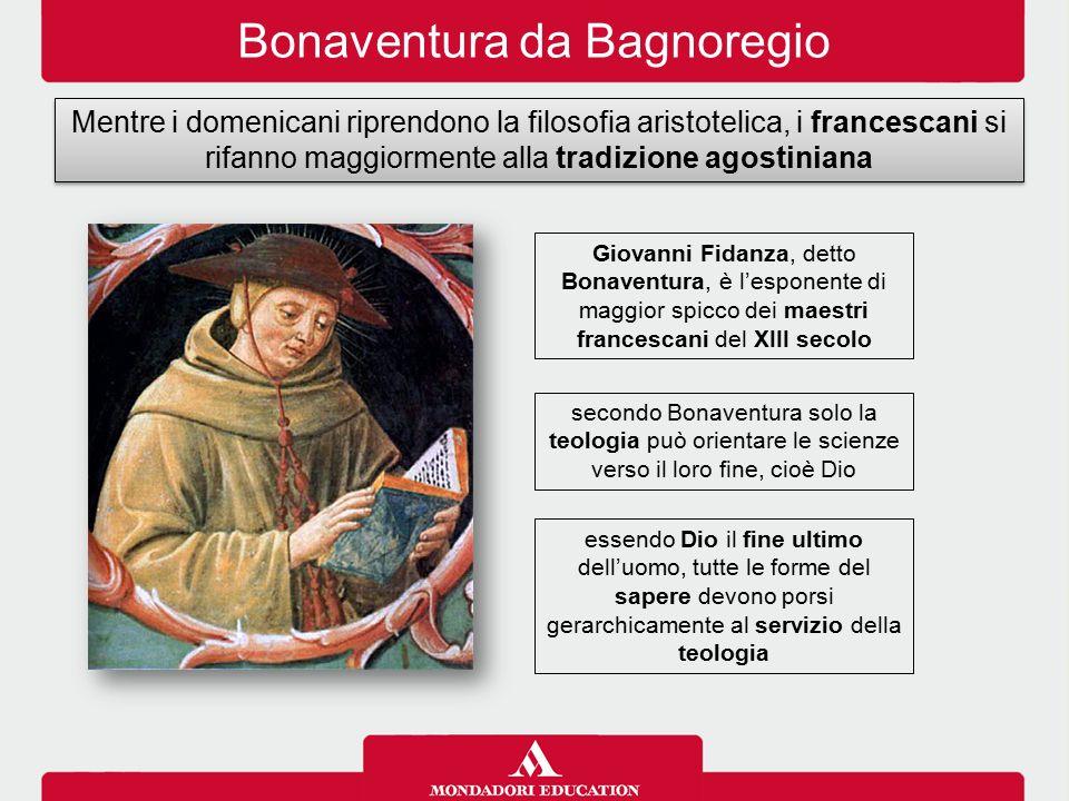 Bonaventura da Bagnoregio Mentre i domenicani riprendono la filosofia aristotelica, i francescani si rifanno maggiormente alla tradizione agostiniana