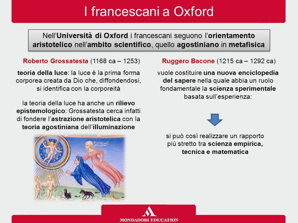 I francescani a Oxford Nell'Università di Oxford i francescani seguono l'orientamento aristotelico nell'ambito scientifico, quello agostiniano in meta