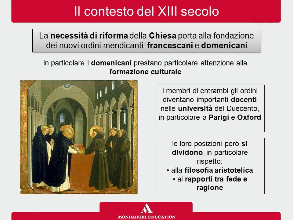Il contesto del XIII secolo La necessità di riforma della Chiesa porta alla fondazione dei nuovi ordini mendicanti: francescani e domenicani in partic