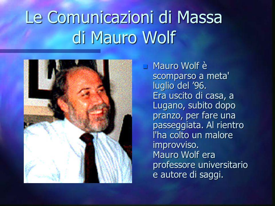 Le Comunicazioni di Massa di Mauro Wolf n Mauro Wolf è scomparso a meta luglio del '96.