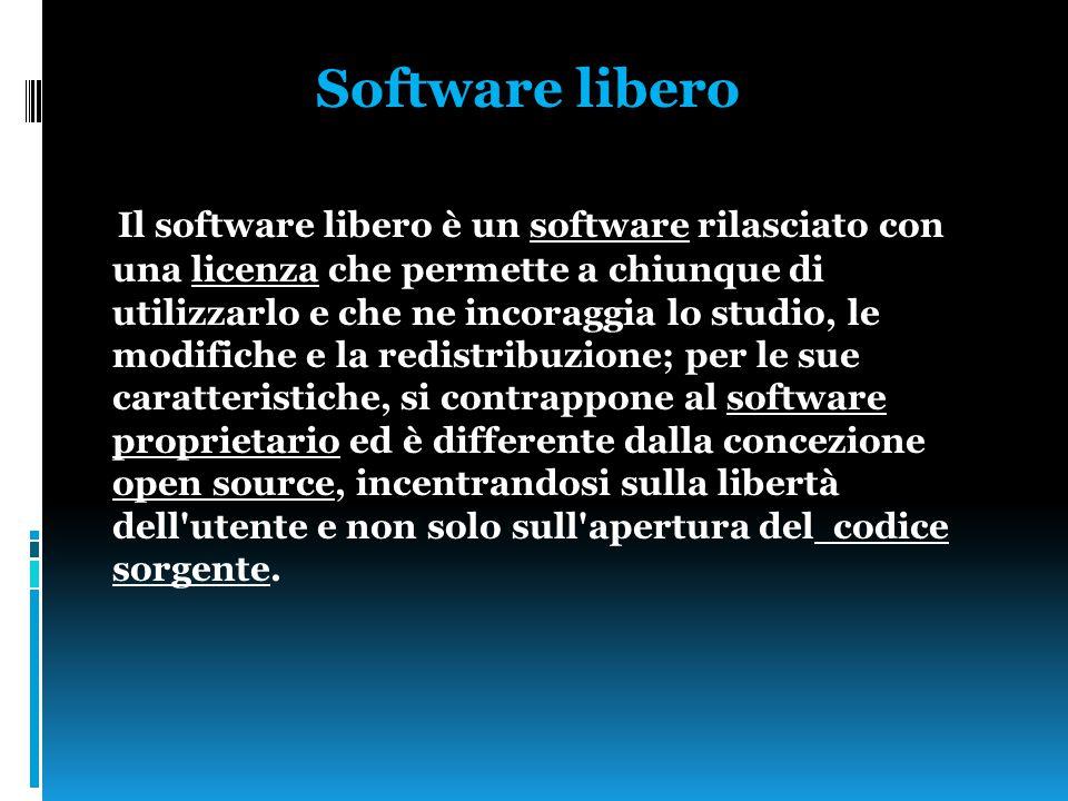 Software libero Il software libero è un software rilasciato con una licenza che permette a chiunque di utilizzarlo e che ne incoraggia lo studio, le modifiche e la redistribuzione; per le sue caratteristiche, si contrappone al software proprietario ed è differente dalla concezione open source, incentrandosi sulla libertà dell utente e non solo sull apertura del codice sorgente.