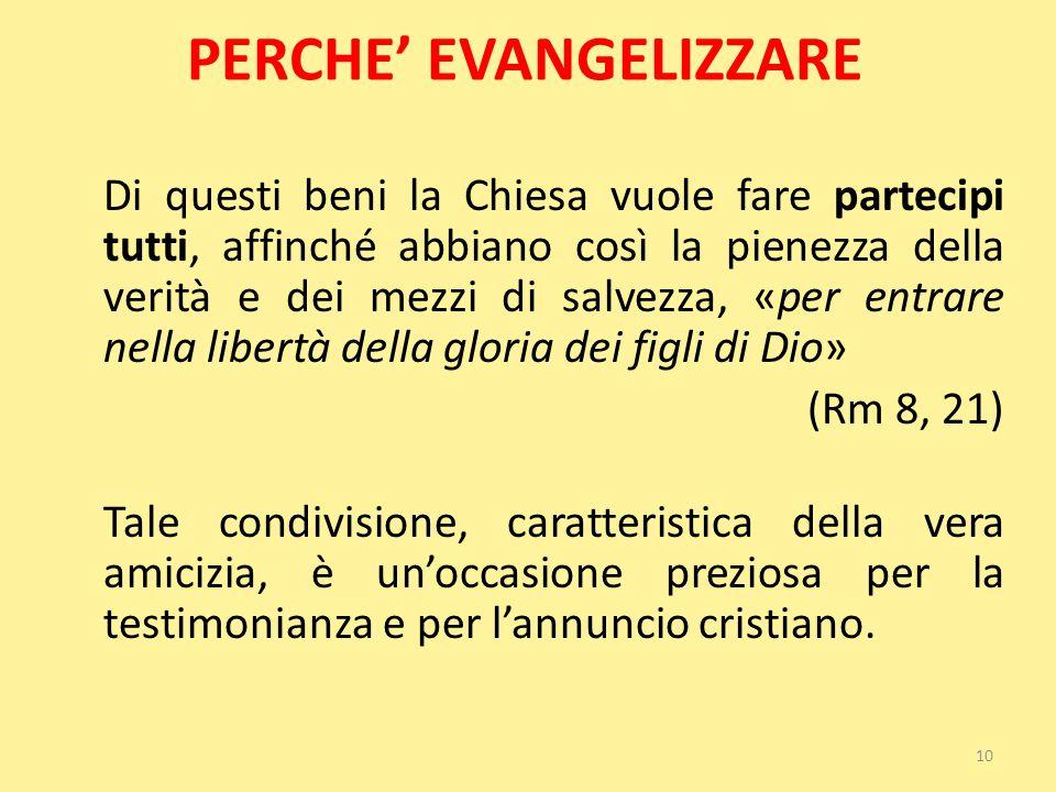 PERCHE' EVANGELIZZARE Di questi beni la Chiesa vuole fare partecipi tutti, affinché abbiano così la pienezza della verità e dei mezzi di salvezza, «pe
