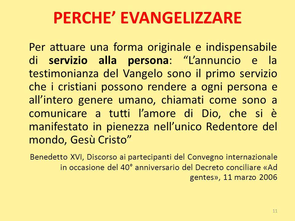 """PERCHE' EVANGELIZZARE Per attuare una forma originale e indispensabile di servizio alla persona: """"L'annuncio e la testimonianza del Vangelo sono il pr"""