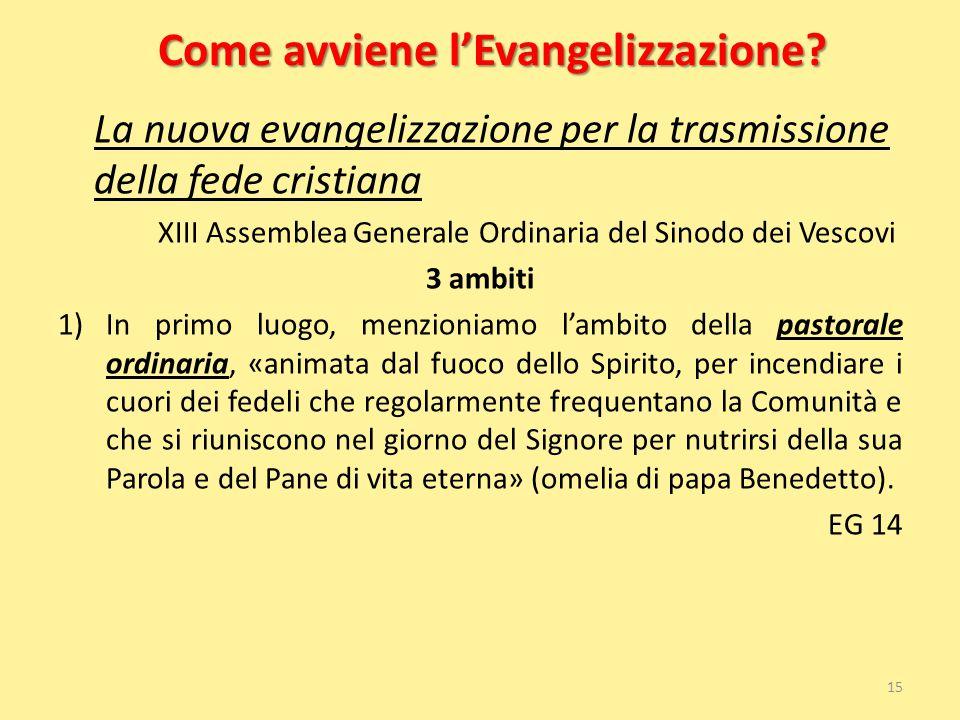 Come avviene l'Evangelizzazione? La nuova evangelizzazione per la trasmissione della fede cristiana XIII Assemblea Generale Ordinaria del Sinodo dei V