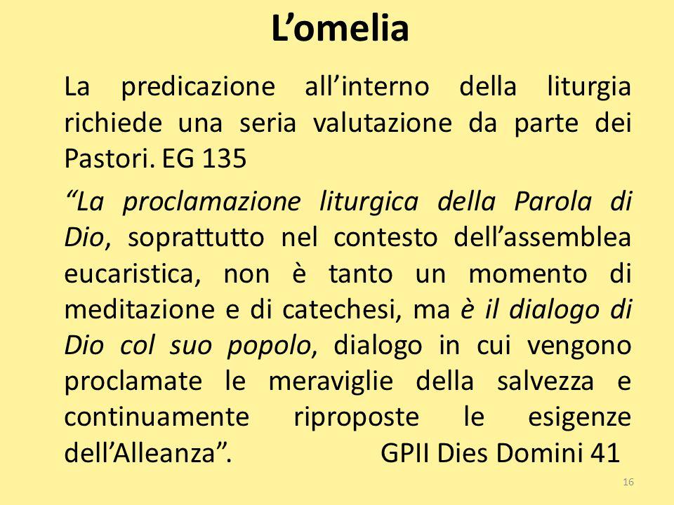 """L'omelia La predicazione all'interno della liturgia richiede una seria valutazione da parte dei Pastori. EG 135 """"La proclamazione liturgica della Paro"""