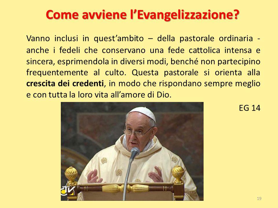 Come avviene l'Evangelizzazione? Vanno inclusi in quest'ambito – della pastorale ordinaria - anche i fedeli che conservano una fede cattolica intensa