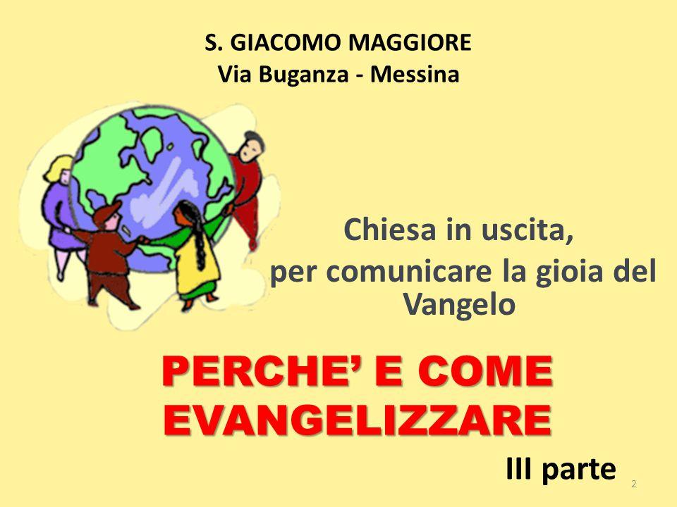 S. GIACOMO MAGGIORE Via Buganza - Messina Chiesa in uscita, per comunicare la gioia del Vangelo 2 PERCHE' E COME EVANGELIZZARE III parte