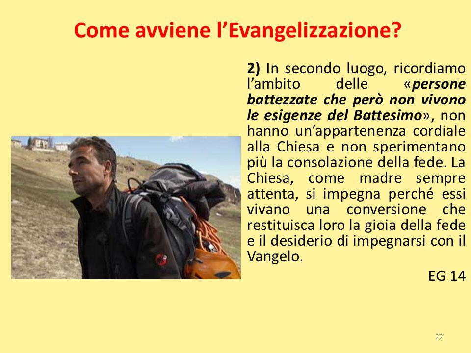 Come avviene l'Evangelizzazione? 2) In secondo luogo, ricordiamo l'ambito delle «persone battezzate che però non vivono le esigenze del Battesimo», no