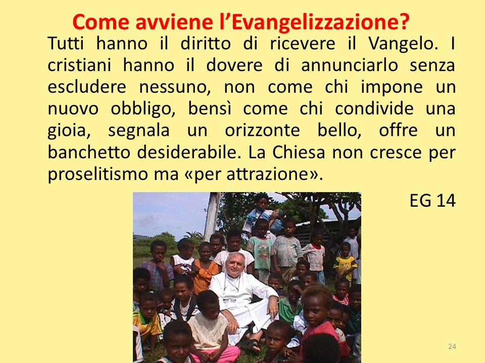 Come avviene l'Evangelizzazione? Tutti hanno il diritto di ricevere il Vangelo. I cristiani hanno il dovere di annunciarlo senza escludere nessuno, no