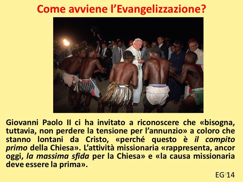 Come avviene l'Evangelizzazione? Giovanni Paolo II ci ha invitato a riconoscere che «bisogna, tuttavia, non perdere la tensione per l'annunzio» a colo