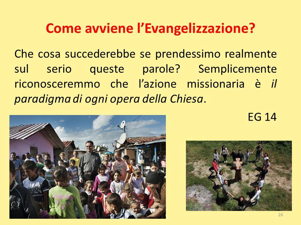 Come avviene l'Evangelizzazione? Che cosa succederebbe se prendessimo realmente sul serio queste parole? Semplicemente riconosceremmo che l'azione mis