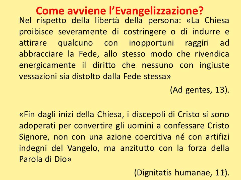 Come avviene l'Evangelizzazione? Nel rispetto della libertà della persona: «La Chiesa proibisce severamente di costringere o di indurre e attirare qua