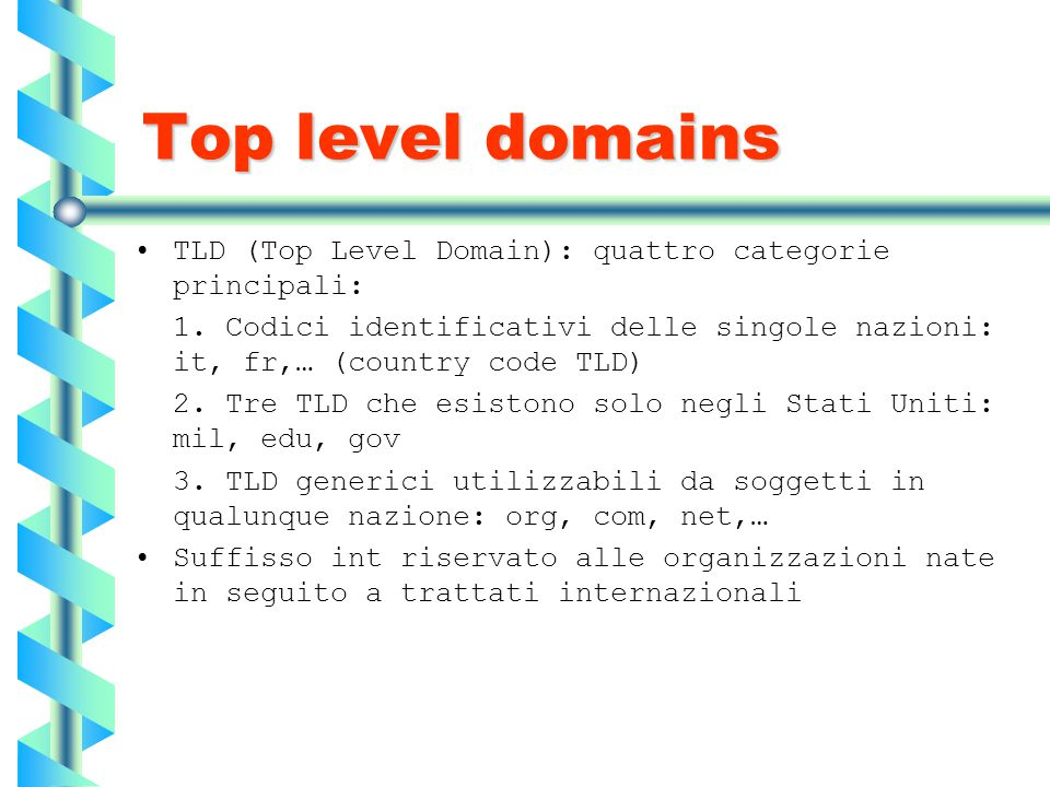 Top level domains TLD (Top Level Domain): quattro categorie principali: 1.