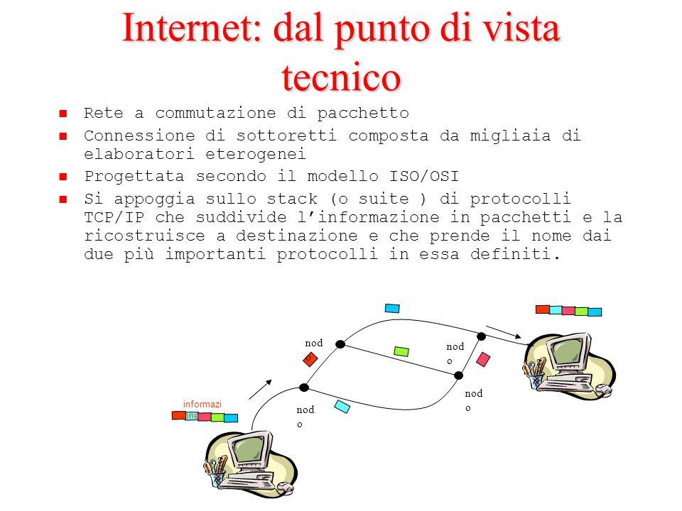 Internet: dal punto di vista tecnico Rete a commutazione di pacchetto Connessione di sottoretti composta da migliaia di elaboratori eterogenei Progett