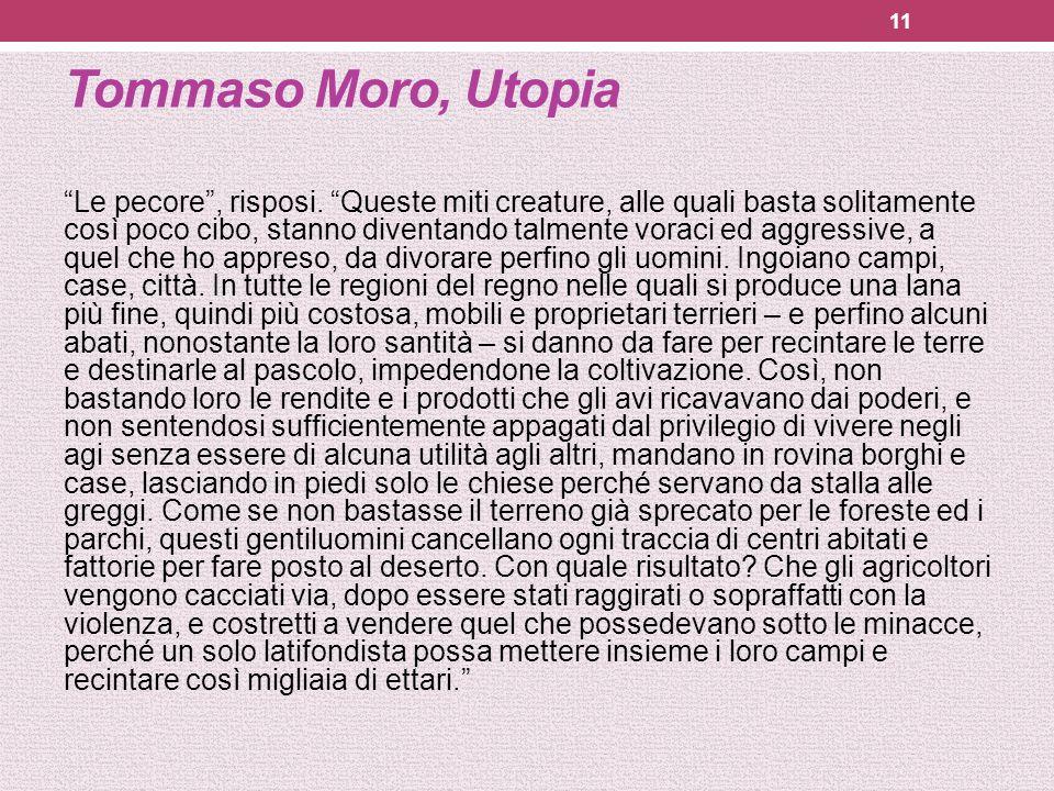 """Tommaso Moro, Utopia """"Le pecore"""", risposi. """"Queste miti creature, alle quali basta solitamente così poco cibo, stanno diventando talmente voraci ed ag"""