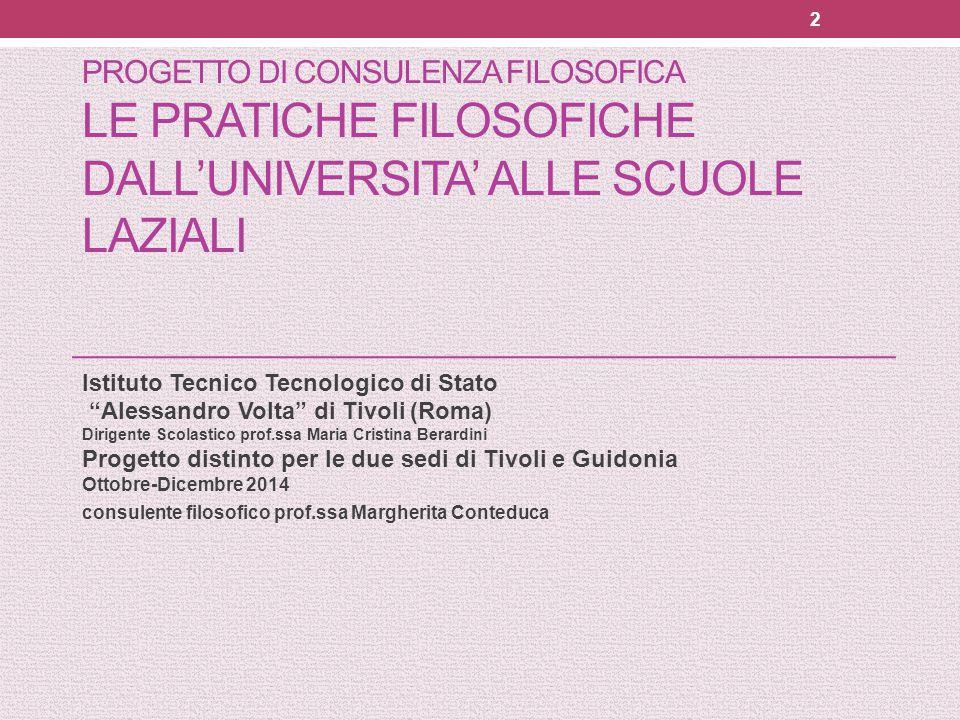 """PROGETTO DI CONSULENZA FILOSOFICA LE PRATICHE FILOSOFICHE DALL'UNIVERSITA' ALLE SCUOLE LAZIALI Istituto Tecnico Tecnologico di Stato """"Alessandro Volta"""