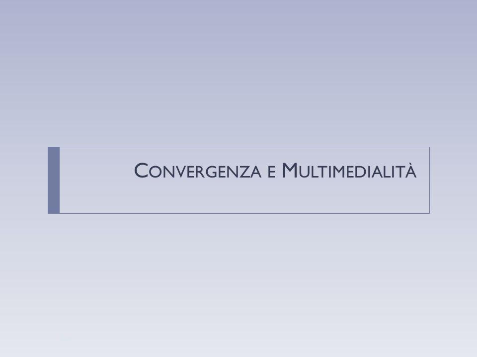 C ONVERGENZA E M ULTIMEDIALITÀ 10