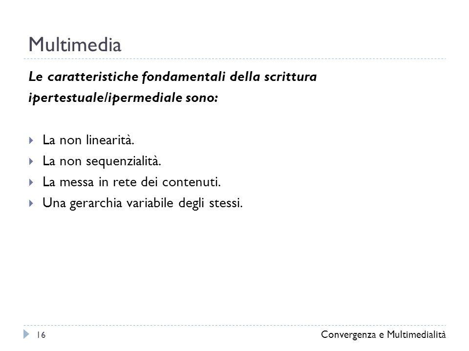 Multimedia Le caratteristiche fondamentali della scrittura ipertestuale/ipermediale sono:  La non linearità.