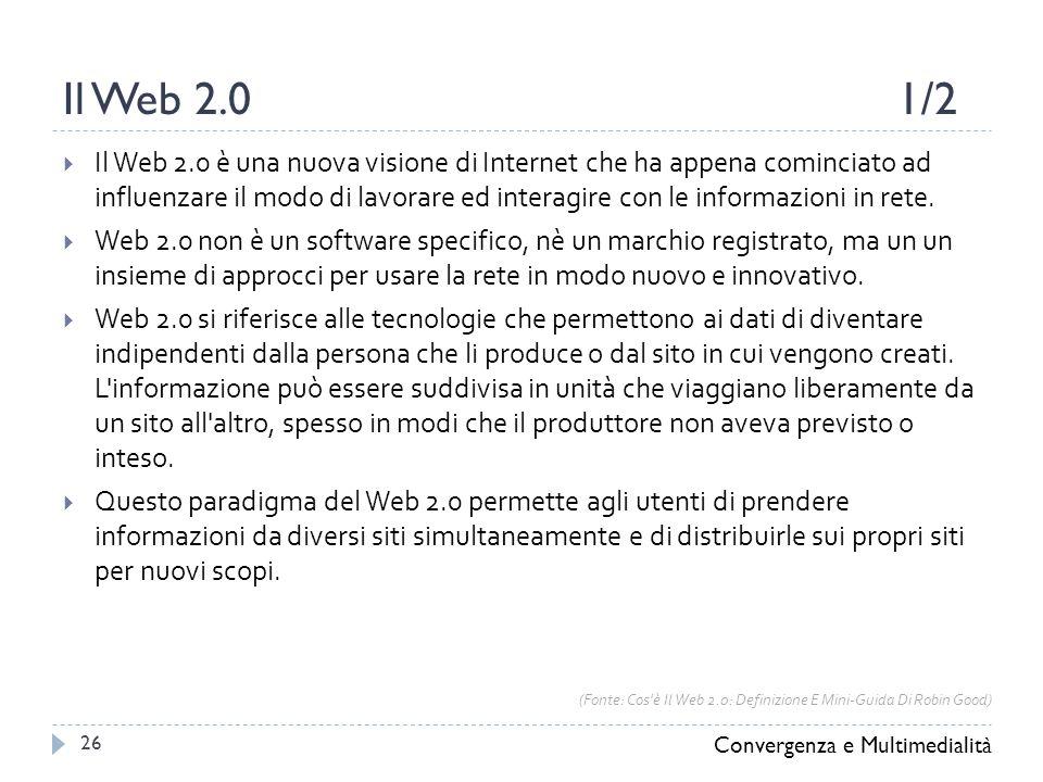 Il Web 2.01/2  Il Web 2.0 è una nuova visione di Internet che ha appena cominciato ad influenzare il modo di lavorare ed interagire con le informazioni in rete.